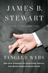 Tangled Webs: How False Statements Are Undermining America: From Martha Stewart to Bernie Madoff - Stewart, James B.