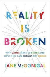 Reality Is Broken: Why Games Make Us Better and How They Can Change the World - McGonigal, Jane