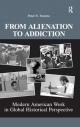 From Alienation to Addiction - Peter N. Stearns