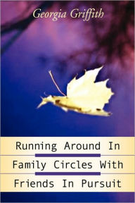 Running around in Family Circles with Friends in Pursuit - Georgia Griffith
