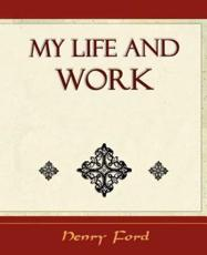 My Life and Work - Autobiography - Ford Henry Ford, Henry Ford