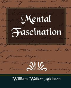 Mental Fascination - William Walker Atkinson, Walker Atkinson William Walker Atkinson