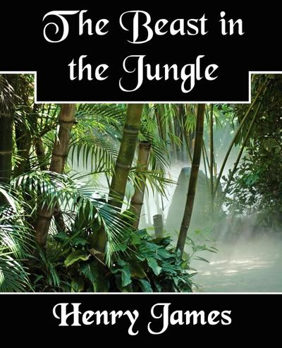 The Beast in the Jungle - Henry Jr. James