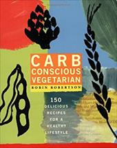 Carb Conscious Vegetarian: 150 Delicious Recipes for a Healthy Lifestyle - Robertson, Robin