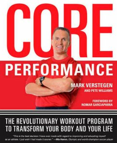 Core Performance: The Revolutionary Workout Program to Transform Your Body and Your Life - Verstegen, Mark Williams, Pete