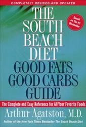 The South Beach Diet Good Fats/Good Carbs Guide (Revised): The Complete and Easy Reference for All Your Favorite Foods - Agatston, Arthur / Agatson, Arthur