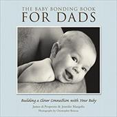 The Baby Bonding Book for Dads: Building a Closer Connection with Your Baby - Di Properzio, James / Margulis, Jennifer / Briscoe, Christopher