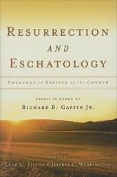 Resurrection and Eschatology: Theology in Service of the Church; Essays in Honor of Richard B. Gaffin Jr. - Tipton, Lane G. / Waddington, Jeffrey C.