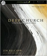 Deep Church: A Third Way Beyond Emerging and Traditional - Jim Belcher, Foreword by Richard J. Mouw, Read by Sean Runnette