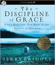 The Discipline of Grace: God's Role and Our Role in the Pursuit of Holiness - Jerry Bridges, Read by John Haag