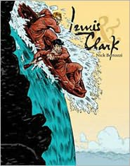 Lewis and Clark: The Greatest Adventure of American History - Nick Bertozzi