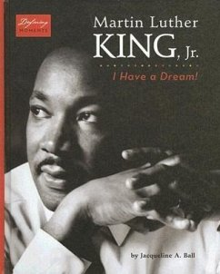 Martin Luther King, Jr.: I Have a Dream! - Ball, Jacqueline A.