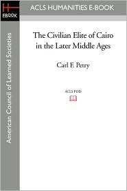 The Civilian Elite Of Cairo In The Later Middle Ages - Carl F. Petry