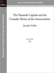 The Nazareth Capitals And The Crusader Shrine Of The Annunciation - Jaroslav Folda