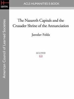 The Nazareth Capitals and the Crusader Shrine of the Annunciation - Folda, Jaroslav