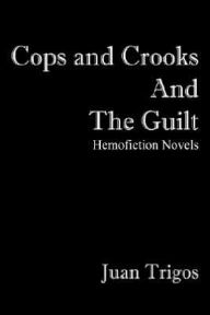 Cops And Crooks And The Guilt - Juan Trigos