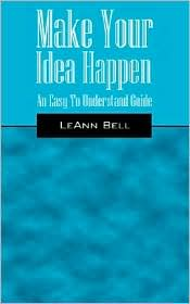 Make Your Idea Happen - Leann Bell