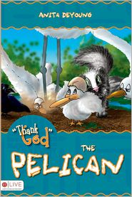Thank God the Pelican - Anita DeYoung