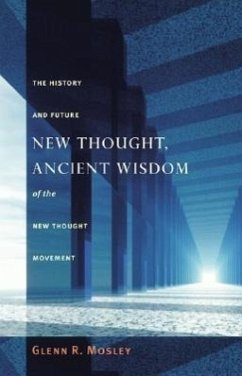New Thought, Ancient Wisdom: The History and Future of the New Thought Movement - Mosley, Glenn R.