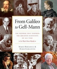 From Galileo to Gell-Mann: The Wonder That Inspired the Greatest Scientists of All Time: In Their Own Words - Bersanelli, Marco Gargantini, Mario