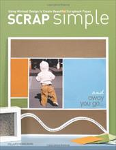 Scrap Simple: Using Minimal Design to Create Beautiful Scrapbook Pages - Heidelberg, Hillary