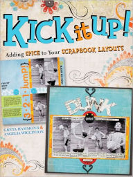 Kick It Up!: Adding Spice to Your Scrapbook Layouts - Greta Hammond