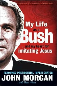 My Life as a Bush: ...and My Heart for Imitating Jesus - John Morgan, With Vince Wilcox