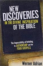 New Discoveries in the Divine Inspiration of the Bible - Werner Adrian