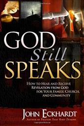 God Still Speaks: How to Hear and Receive Revelation from God for Your Family, Church, and Community - Eckhardt, John