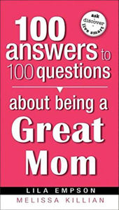 100 Answers about Being a Great Mom - Lila Empson