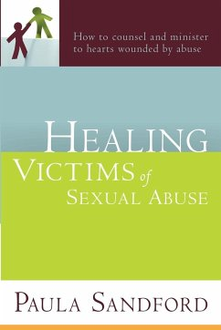 Healing Victims of Sexual Abuse: How to Counsel and Minister to Hearts Wounded by Abuse - Sandford, Paula