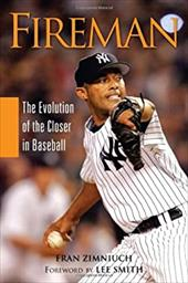 Fireman: The Evolution of the Closer in Baseball - Zimniuch, Fran