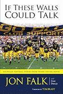 If These Walls Could Talk: Michigan Football Stories from the Big House