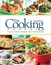 Fine Cooking Annual, Volume 2: A Year of Great Recipes, Tips & Techniques - Fine Cooking Magazine