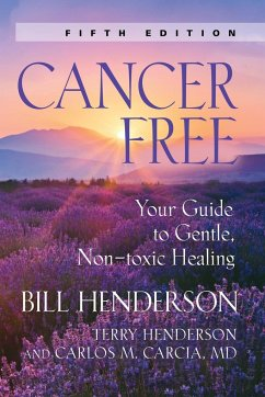 Cancer-Free: Your Guide to Gentle, Non-Toxic Healing (Fourth Edition) - Henderson, Bill
