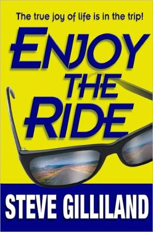 Enjoy the Ride: How to Experience the True Joy of Life - Steve Gilliland