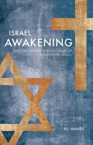 Israel Awakening: Why the Church Needs to Wake up Concerning Israel - P. J. Hanley