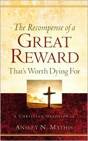 The Recompense Of A Great Reward That's Worth Dying For - Ansley N. Mathis