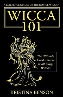 A Reference Guide for the Novice Wiccan: The Ultimate Crash Course in All Things Wiccan - Wicca 101 - Benson, Kristina
