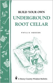 Build Your Own Underground Root Cellar: Storey Country Wisdom Bulletin A-76 - Phyllis Hobson