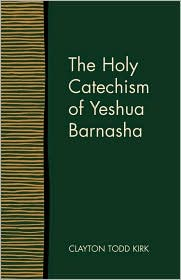 The Holy Catechism of Yeshua Barnasha - Clayton Todd Kirk