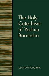 The Holy Catechism of Yeshua Barnasha - Kirk, Clayton Todd