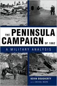 The Peninsula Campaign of 1862: A Military Analysis - Kevin  Dougherty, J. Michael Moore