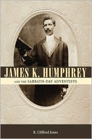 James K. Humphrey and the Sabbath-Day Adventists - R. Clifford Jones