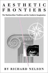 Aesthetic Frontiers: The Machiavellian Tradition and the Southern Imagination - Richard Nelson