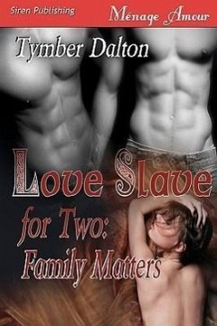 Love Slave for Two: Family Matters [Love Slave for Two, Book 2] (Siren Menage Amour 71) - Dalton, Tymber