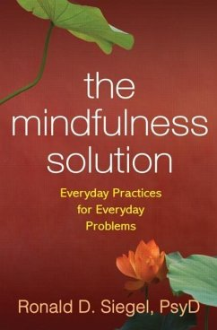 The Mindfulness Solution: Everyday Practices for Everyday Problems - Siegel, Ronald D.