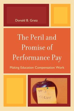 The Peril and Promise of Performance Pay: Making Education Compensation Work - Gratz, Donald B.