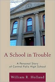 A School in Trouble: A Personal Story of Central Falls High School - William R. Holland, Foreword by Anna Cano Morales