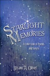 Starlight Memories: A Collection of Poems and Songs - Oliver, Bryant A.